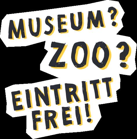 Eine Grafik mit dem Schriftzug Museum? Zoo? Eintritt Frei! Die Schrift ist schwarz und gelb hinterlegt.